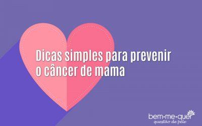 Dicas simples para prevenir o câncer de mama